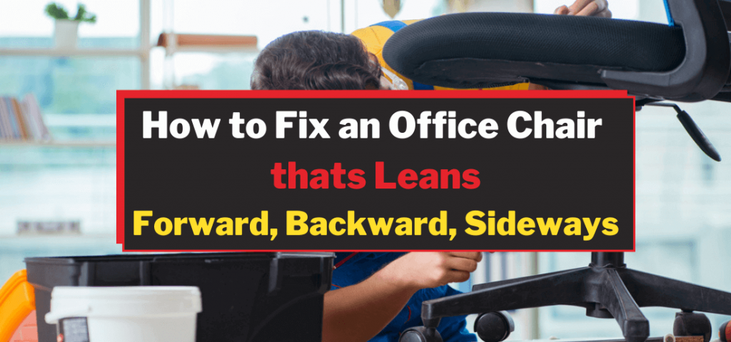 How To Fix An Office Chair That Leans