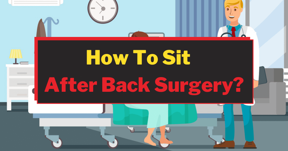 How To Sit After Back Surgery