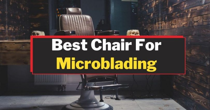 Best Microblading Chairs